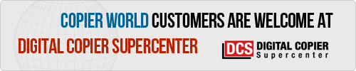 Copier World Customers are welcome at Digital Copier Supercenter